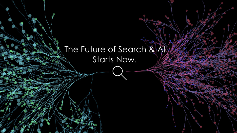 The future of search and AI starts now